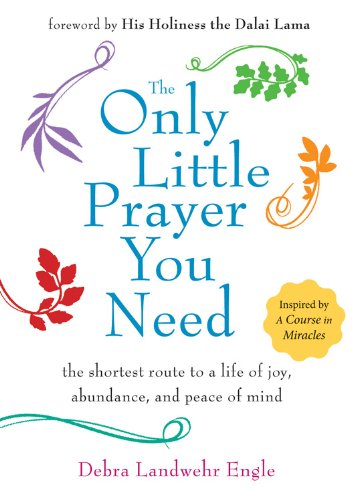 9781571747181: The Only Little Prayer You Need: The Shortest Route to a Life of Joy, Abundance, and Peace of Mind