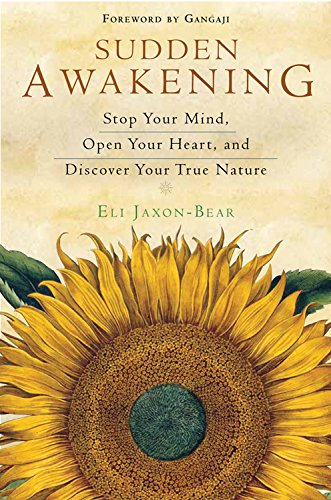 Sudden Awakening: Stop Your Mind, Open Your Heart, and Discover Your True Nature: Eli Jaxon-Bear