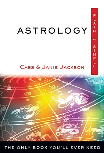 Astrology: The Only Book You'll Ever Need: Cass Jackson; Janie Jackson