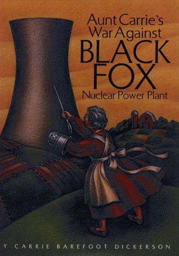 Aunt Carrie's War Against Black Fox Nuclear Power Plant.: DICKERSON, Carrie Barefoot.
