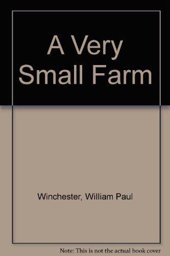 A Very Small Farm: Winchester, William P.