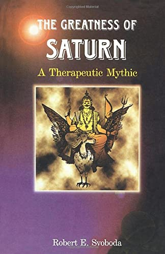 The Greatness of Saturn: A Therapeutic Mythic: Robert E. Svoboda