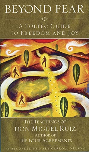 9781571780386: Beyond Fear: A Toltec Guide to Freedom and Joy : The Teachings of Don Miguel Ruiz