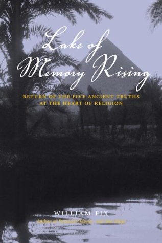 Lake of Memory Rising: Return of the Five Ancient Truths at the Heart of Religion: William Fix