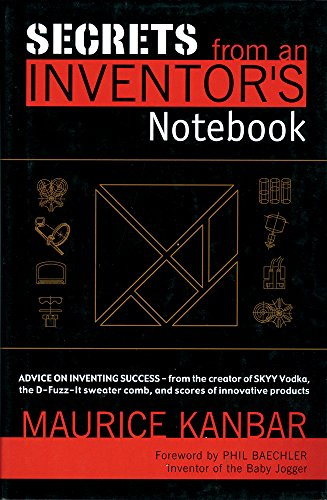 9781571780997: Secrets from an Inventor's Notebook: By Maurice Kanbar, Creator of SKYY Vodka and Holder of over...