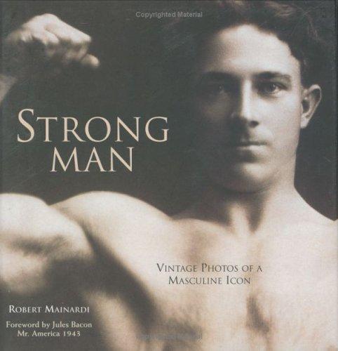 Strongman: Vintage Photos of a Masculine Icon: Mainardi, Robert