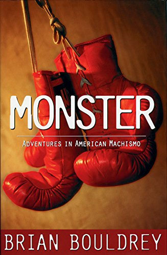 Monster: Adventures in American Machismo: Bouldrey, Brian
