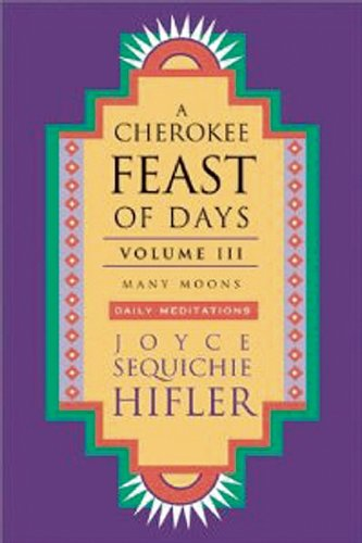 Cherokee Feast of Days, Volume III: Many Moons: Daily Meditations: Hifler, Joyce Sequichie