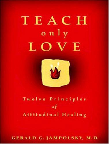 9781571781444: Teach Only Love: Twelve Principles Of Attitudinal Healing
