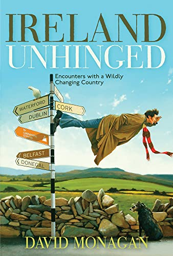 9781571782526: Ireland Unhinged: Encounters with a Wildly Changing Country