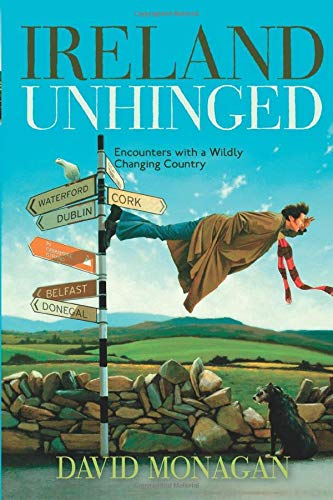 9781571783226: Ireland Unhinged: Encounters with a Wildly Changing Country