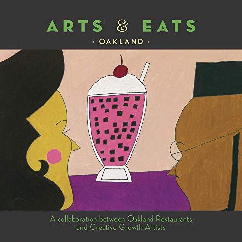 Arts & Eats: Oakland: A Collaboration Between Oakland Restaurants and Creative Growth Artists: ...