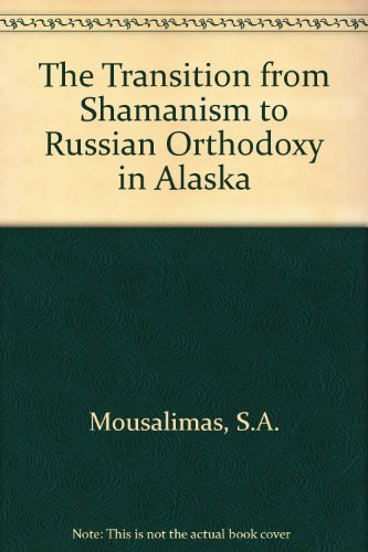 9781571810069: The Transition from Shamanism to Russian Orthodoxy in Alaska