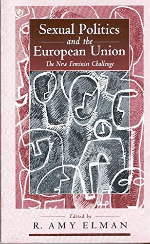 Sexual Politics and the European Union: The New Feminist Challenge: Elman, R. Amy