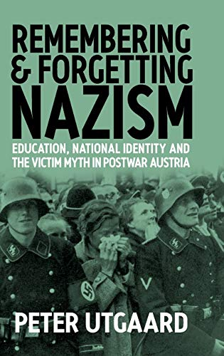 9781571811875: Remembering and Forgetting Nazism: Education, National Identity, and the Victim Myth in Postwar Austria