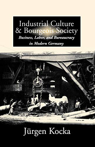 Industrial Culture and Bourgeois Society: Business, Labor: Kocka, Jürgen