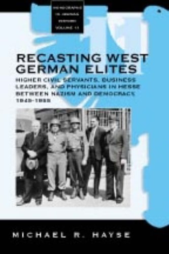 9781571812711: Recasting West German Elites: Higher Civil Servants, Business Leaders, and Physicians in Hesse between Nazism and Democracy, 1945-1955 (Monographs in German History)