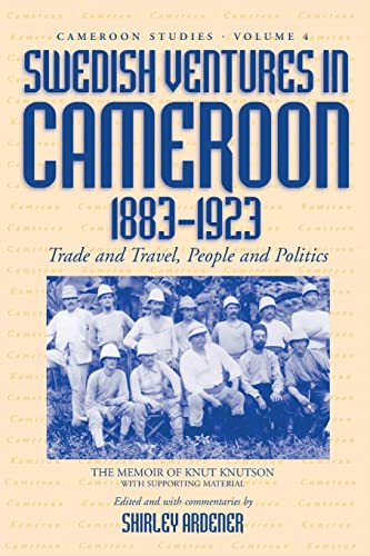 Swedish Ventures in Cameroon, 1833-1923: Trade and Travel, People and Politics (Cameroon Studies, Vol 4) (157181311X) by Knutson, Knut; Ardener, Shirley