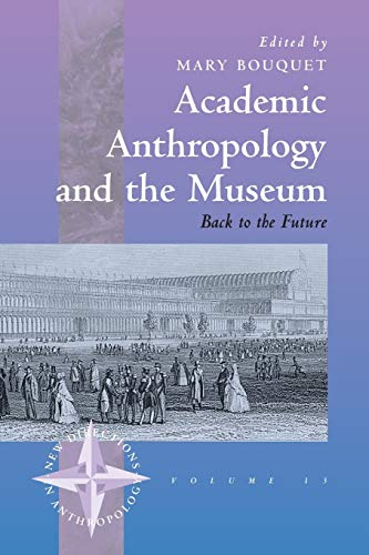 9781571813213: Academic Anthropology and the Museum: Back to the Future (New Directions in Anthropology)