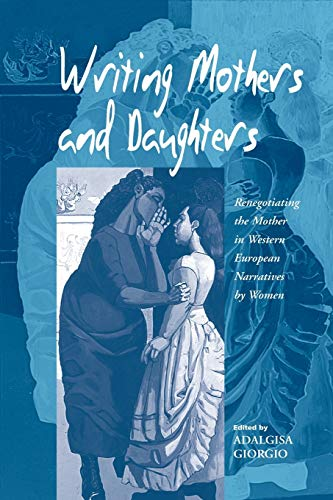 9781571813411: Writing Mothers and Daughters: Renegotiating the Mother in Western European Narratives by Women