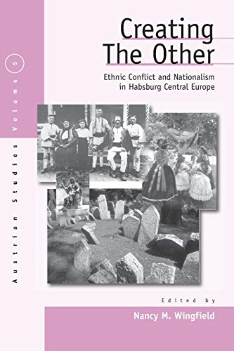 9781571813855: Creating the Other: Ethnic Conflict & Nationalism in the Habsburg Central Europe (Austrian History, Culture, and Society, V. 5.)