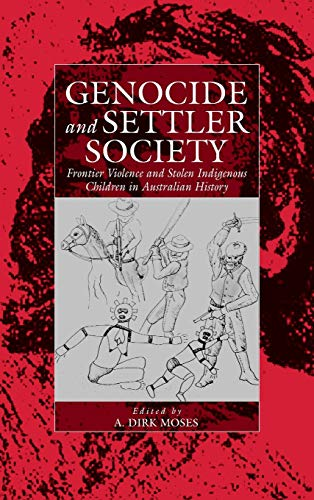 9781571814104: Genocide and Settler Society: Frontier Violence and Stolen Indigenous Children in Australian History (War and Genocide)