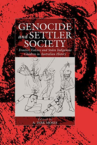 9781571814111: Genocide and Settler Society: Frontier Violence and Stolen Indigenous Children in Australian History (War and Genocide)