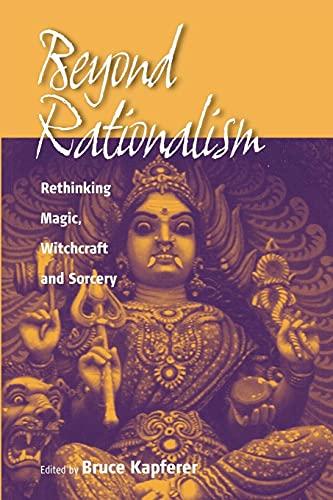 Beyond Rationalism: Rethinking Magic, Witchcraft and Sorcery: Bruce Kapferer