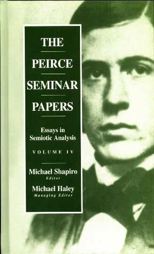 Peirce Seminar Papers: Essays in Semiotic Analysis, Volume 4