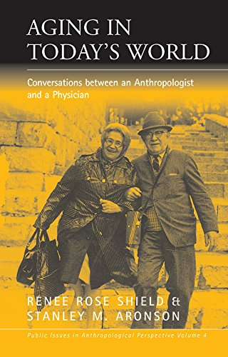Aging in Today's World: Conversations between an Anthropologist and a Physician (Public Issues...