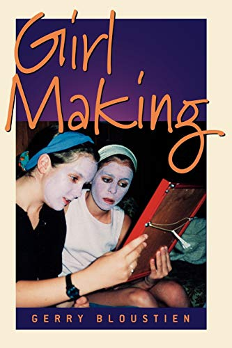 Girl Making: A Cross-Cultural Ethnography on the Processes of Growing Up Female: Geraldine ...