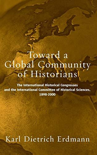 Toward A Global Community Of Historians: The: Karl Dietrich Erdmann;