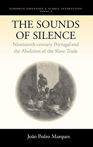 The Sounds of Silence: Nineteenth-Century Portugal and the Abolition of the Slave Trade (European ...