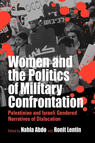 9781571814593: Women and the Politics of Military Confrontation: Palestinian and Israeli Gendered Narratives of Dislocation