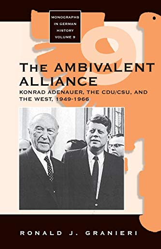 9781571814920: The Ambivalent Alliance: Konrad Adenauer, The CDU/CSU, and the West, 1949-1966
