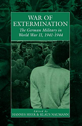 War of Extermination: The German Military in World War II (Studies on War and Genocide)