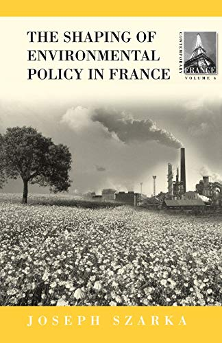 The Shaping of French Environmental Policy: Joseph Szarka