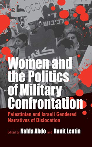 9781571814982: Women and the Politics of Military Confrontation: Palestinian and Israeli Gendered Narratives of Dislocation