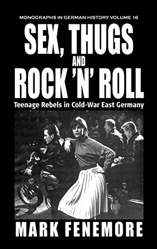 9781571815323: Sex, Thugs and Rock 'n' Roll: Teenage Rebels in Cold-War East Germany (Monographs in German History)