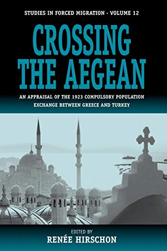 9781571815620: Crossing the Aegean: An Appraisal of the 1923 Compulsory Population Exchange between Greece and Turkey (Forced Migration)