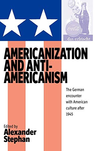 9781571816733: Americanization and Anti-Americanism: The German Encounter with American Culture After 1945