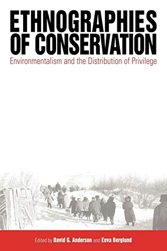 Ethnographies Of Conservation: Environmentalism And The Distribution Of Privilege: David G. ...