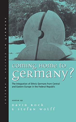 9781571817181: Coming Home to Germany?: The Integration of Ethnic Germans from Central and Eastern Europe in the Federal Republic since 1945 (Culture & Society in Germany)