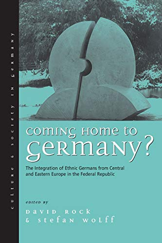 Coming Home to Germany?: The Integration of Ethnic Germans from Central and Eastern Europe in the ...