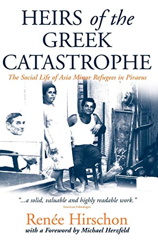 9781571817303: Heirs of the Greek Catastrophe: The Social Life of Asia Minor Refugees in Piraeus