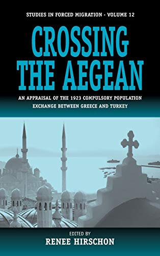 9781571817679: Crossing the Aegean: An Appraisal of the 1923 Compulsory Population Exchange between Greece and Turkey (Forced Migration)