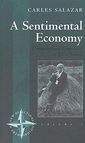 9781571818874: A Sentimental Economy: Commodity and Community in Rural Ireland (New Directions in Anthropology)