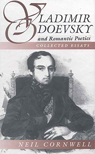 Vladimir Odoevsky and Romantic Poetics: Collected Essays (Slavic Literature, Culture & Society) (157181907X) by Neil Cornwell