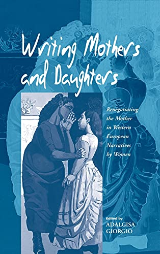 9781571819536: Writing Mothers and Daughters: Renegotiating the Mother in Western European Narratives by Women