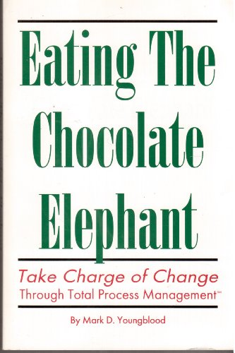9781571870025: Eating the Chocolate Elephant: Take Charge of Change Through Total Process Management